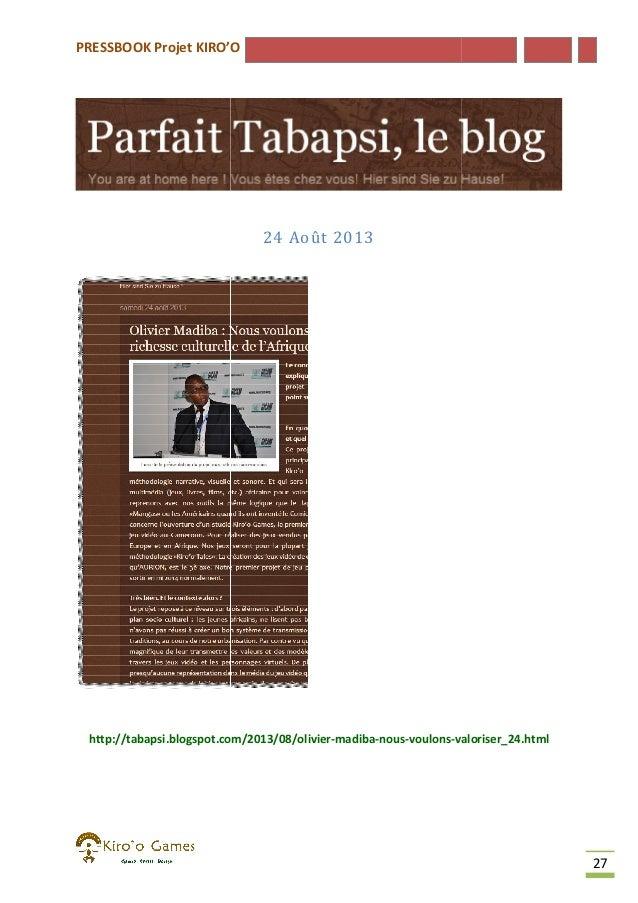 PRESSBOOK Projet KIRO'O  24 Août 2013  http://tabapsi.blogspot.com/2013/08/olivier-madiba-nous-voulons-valoriser_24.html h...