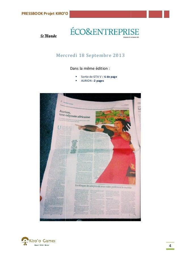 PRESSBOOK Projet KIRO'O  Mercredi 18 Septembre 2013 Dans la même édition :    Sortie de GTA V : ¼ de page AURION : 2 pag...