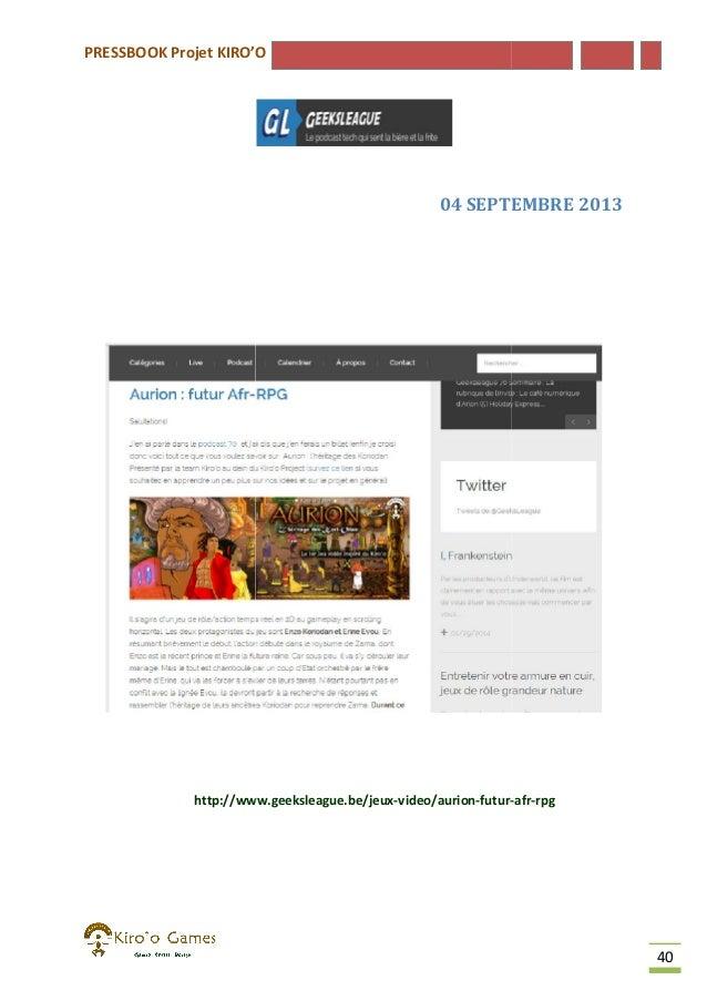 PRESSBOOK Projet KIRO'O  04 SEPTEMBRE 2013  http://www.geeksleague.be/jeux-video/aurion-futurhttp://www.geeksleague.be/jeu...