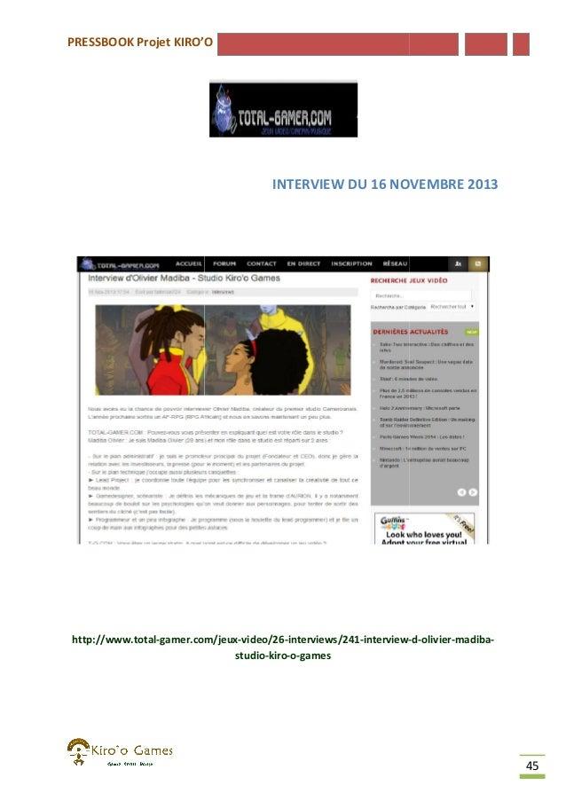 PRESSBOOK Projet KIRO'O  INTERVIEW DU 16 NOVEMBRE 2013  http://www.total-gamer.com/jeux gamer.com/jeux-video/26-interviews...