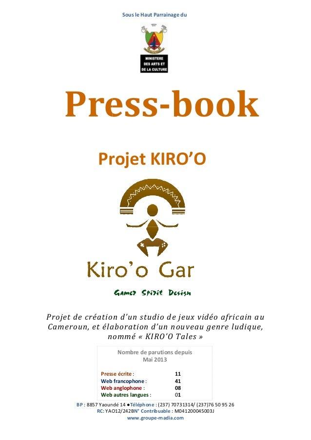 Sous le Haut Parrainage du  Press-book Press book Projet KIRO'O  Projet de création d'un studio de jeux vidéo africain au ...