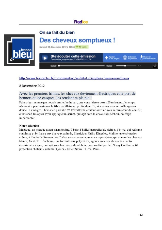 12 Radios http://www.francebleu.fr/consommation/se-fait-du-bien/des-cheveux-somptueux 8 Décembre 2012 Avec les premiers fr...