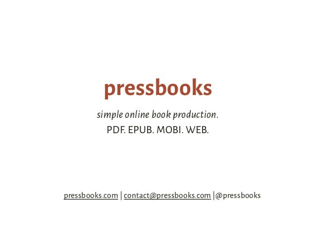 pressbooks simple online book production. PDF. EPUB. MOBI. WEB. pressbooks.com | contact@pressbooks.com |@pressbooks