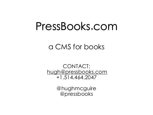 PressBooks.coma CMS for booksCONTACT:hugh@pressbooks.com+1.514.464.2047@hughmcguire@pressbooks