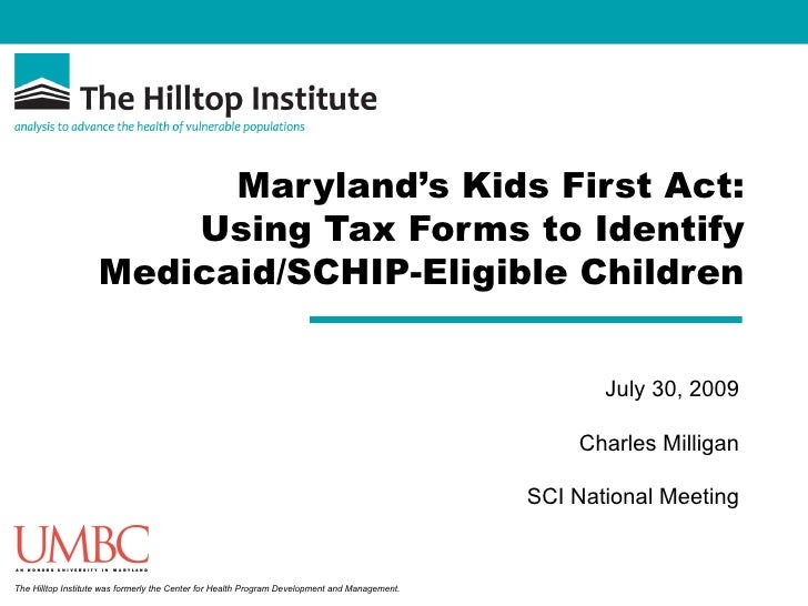 Maryland's Kids First Act: Using Tax Forms to Identify Medicaid/SCHIP-Eligible Children July 30, 2009 Charles Milligan SCI...