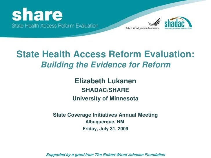 State Health Access Reform Evaluation:Building the Evidence for Reform<br />Elizabeth Lukanen<br />SHADAC/SHARE<br />Unive...