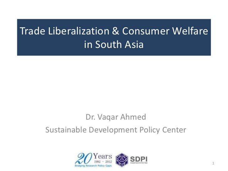 Trade Liberalization & Consumer Welfare               in South Asia                Dr. Vaqar Ahmed     Sustainable Develop...