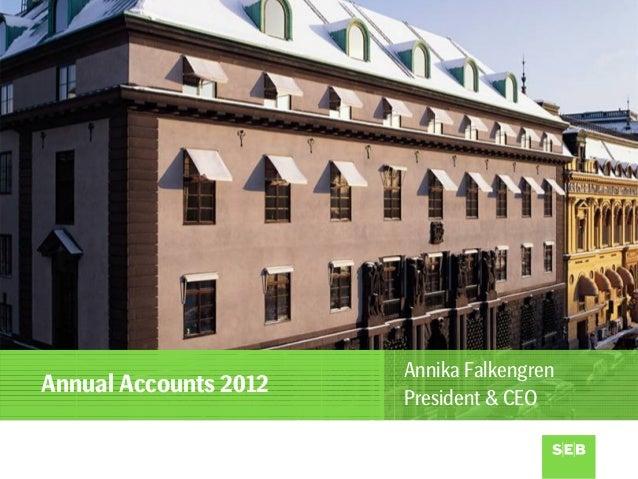 Annika FalkengrenAnnual Accounts 2012                       President & CEO