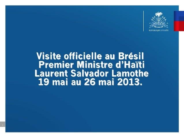 Visite officielle au BrésilPremier Ministre d'HaïtiLaurent Salvador Lamothe19 mai au 26 mai 2013.1