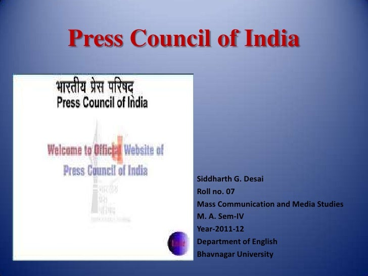 Press Council of India            Siddharth G. Desai            Roll no. 07            Mass Communication and Media Studie...