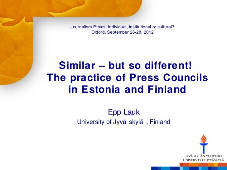 Journalism Ethics: Individual, institutional or cultural?              Oxford, September 26-28, 2012  Similar – but so dif...
