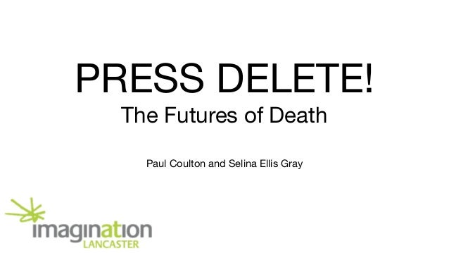 PRESS DELETE!  The Futures of Death Paul Coulton and Selina Ellis Gray