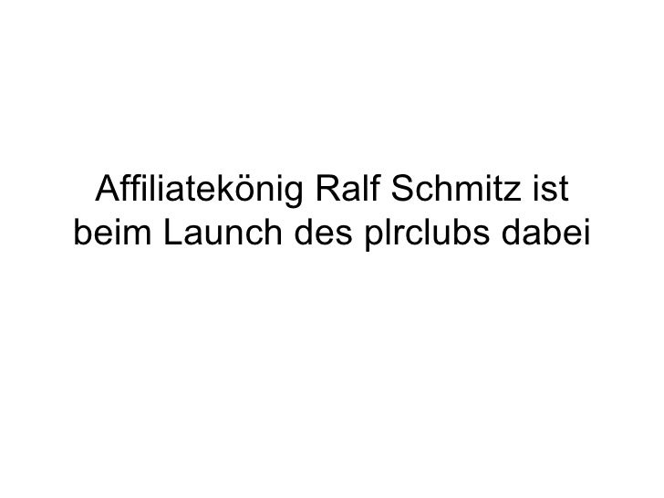 Affiliatekönig Ralf Schmitz istbeim Launch des plrclubs dabei