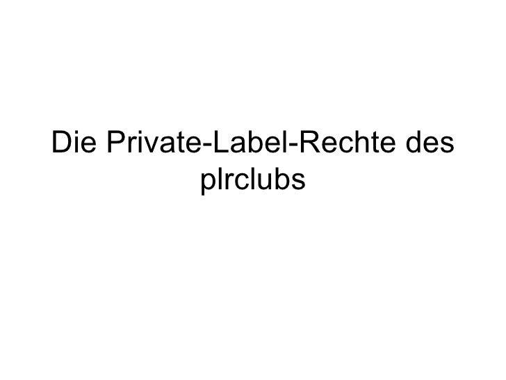 Die Private-Label-Rechte des           plrclubs
