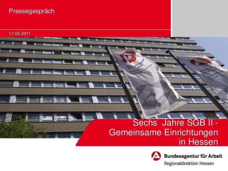 Pressegespräch17.02.2011                     Sechs Jahre SGB II -                 Gemeinsame Einrichtungen                ...