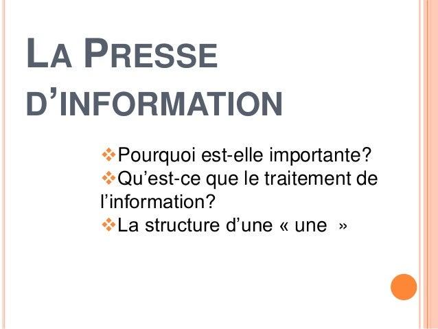 LA PRESSE D'INFORMATION Pourquoi est-elle importante? Qu'est-ce que le traitement de l'information? La structure d'une ...