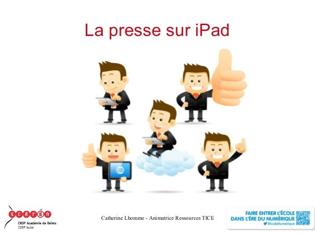 La presse sur iPad  Catherine Lhomme - Animatrice Ressources TICE