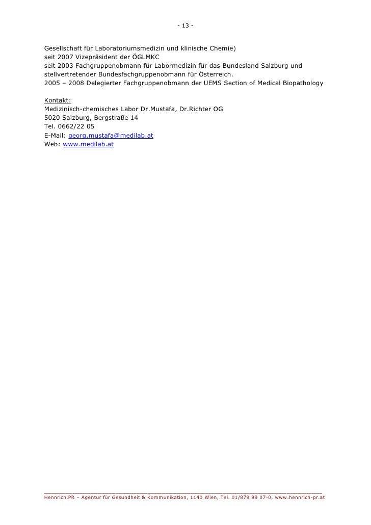 - 13 -Gesellschaft für Laboratoriumsmedizin und klinische Chemie)seit 2007 Vizepräsident der ÖGLMKCseit 2003 Fachgruppenob...