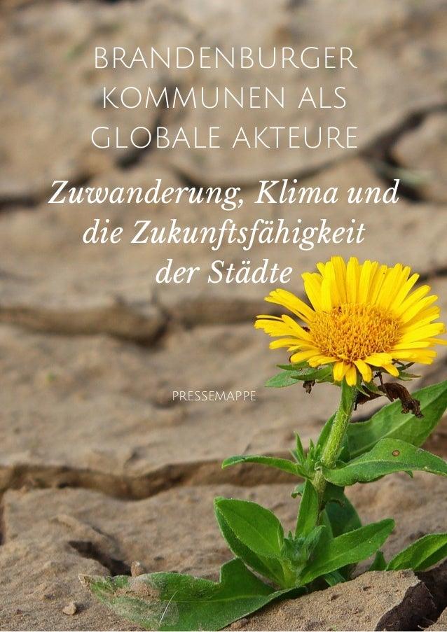 BRANDENBURGER KOMMUNEN ALS GLOBALE AKTEURE Zuwanderung, Klima und die Zukunftsfähigkeit der Städte PRESSEMAPPE