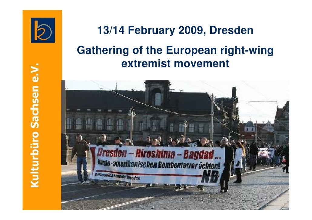 13/14 February 2009, Dresden Gathering of the European right-wing         extremist movement