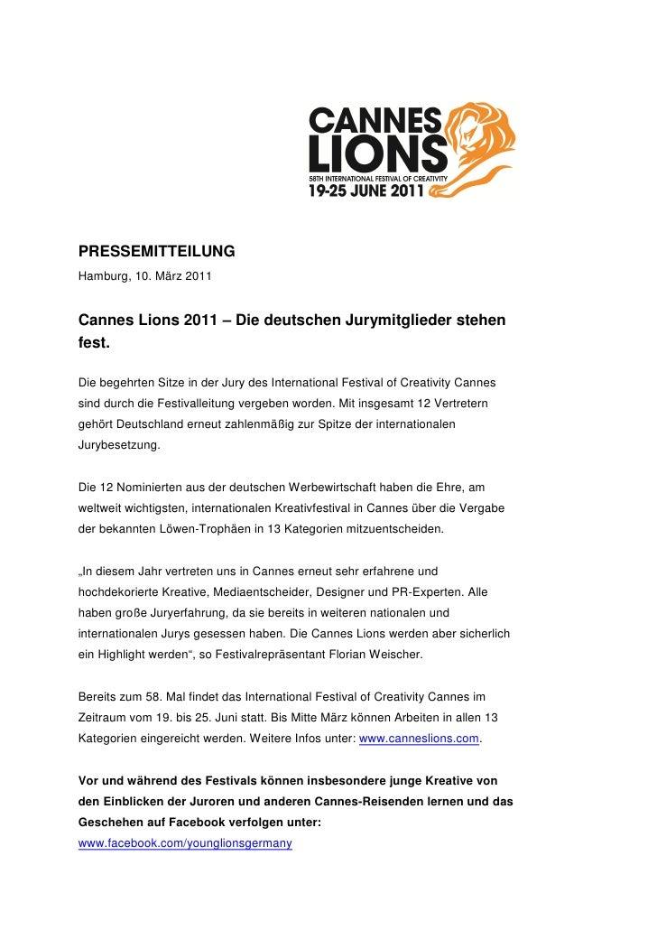PRESSEMITTEILUNGHamburg, 10. März 2011Cannes Lions 2011 – Die deutschen Jurymitglieder stehenfest.Die begehrten Sitze in d...
