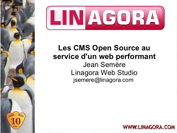 Les CMS Open Source auservice dun web performant        Jean Semère    Linagora Web Studio     jsemere@linagora.com       ...
