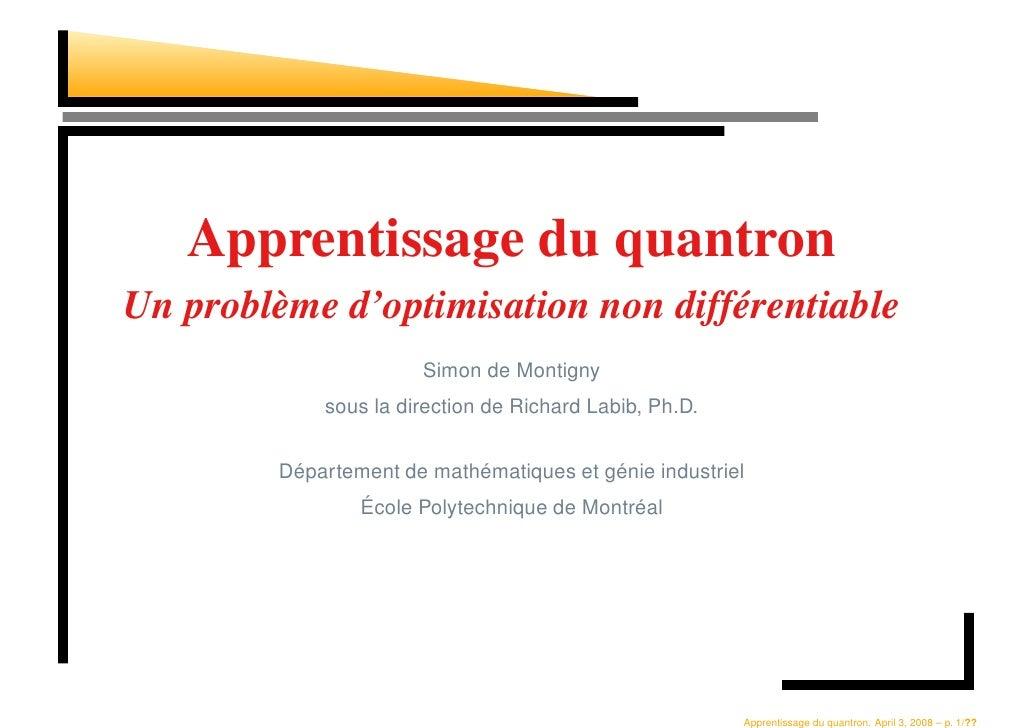 Apprentissage du quantron Un problème d'optimisation non différentiable                        Simon de Montigny          ...