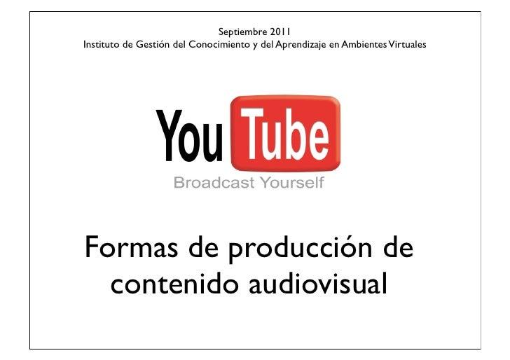 Septiembre 2011Instituto de Gestión del Conocimiento y del Aprendizaje en Ambientes VirtualesFormas de producción de  cont...