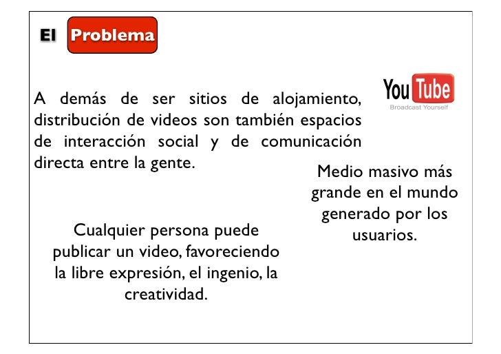 El ProblemaA demás de ser sitios de alojamiento,distribución de videos son también espaciosde interacción social y de comu...