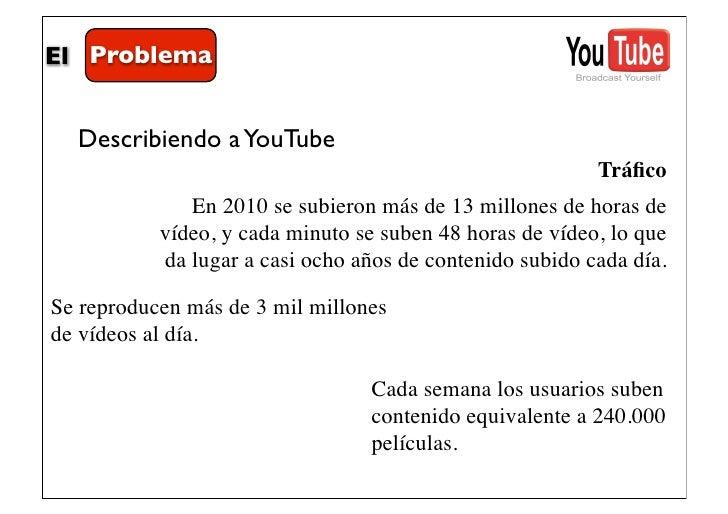 El Problema  Describiendo a YouTube                                                          Tráfico              En 2010 s...