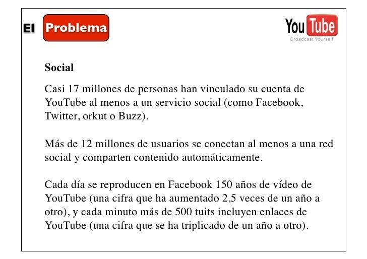 El Problema  Social  Casi 17 millones de personas han vinculado su cuenta de  YouTube al menos a un servicio social (como ...