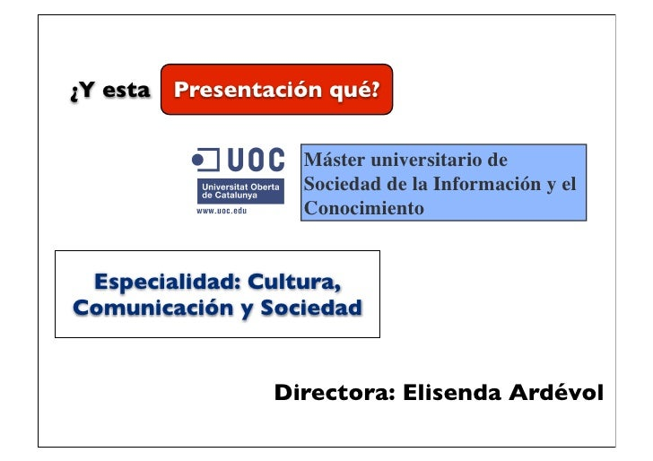 ¿Y esta   Presentación qué?                    Máster universitario de                    Sociedad de la Información y el ...