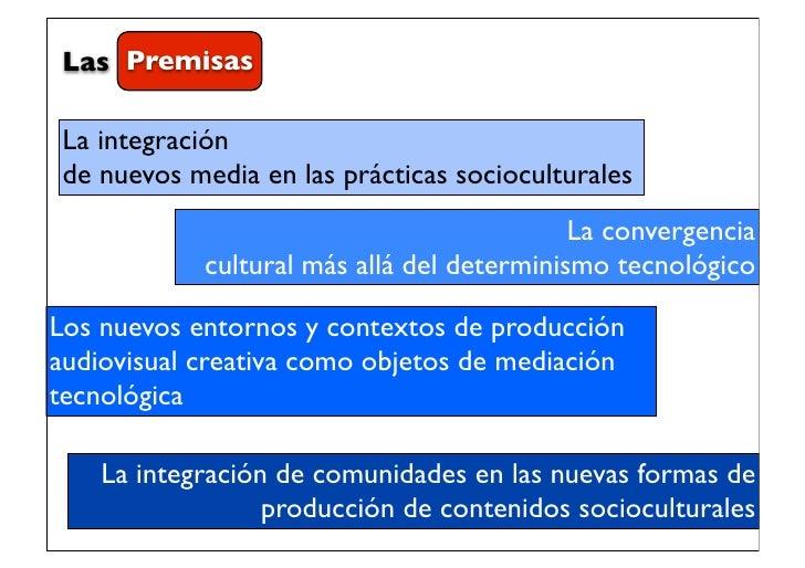 Las Premisas La integración de nuevos media en las prácticas socioculturales                                            La...