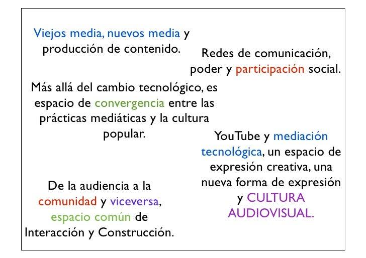 Viejos media, nuevos media y    producción de contenido.       Redes de comunicación,                                 pode...