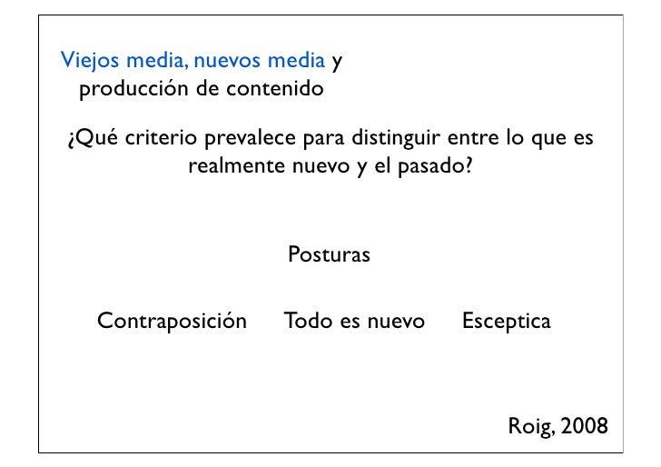 Viejos media, nuevos media y  producción de contenido¿Qué criterio prevalece para distinguir entre lo que es            re...