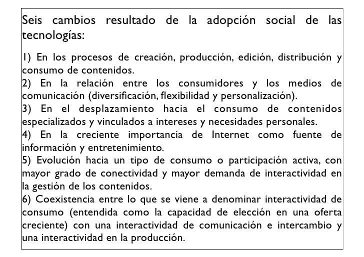 Seis cambios resultado de la adopción social de lastecnologías:1) En los procesos de creación, producción, edición, distri...