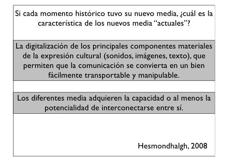 """Si cada momento histórico tuvo su nuevo media, ¿cuál es la       característica de los nuevos media """"actuales""""?La digitali..."""