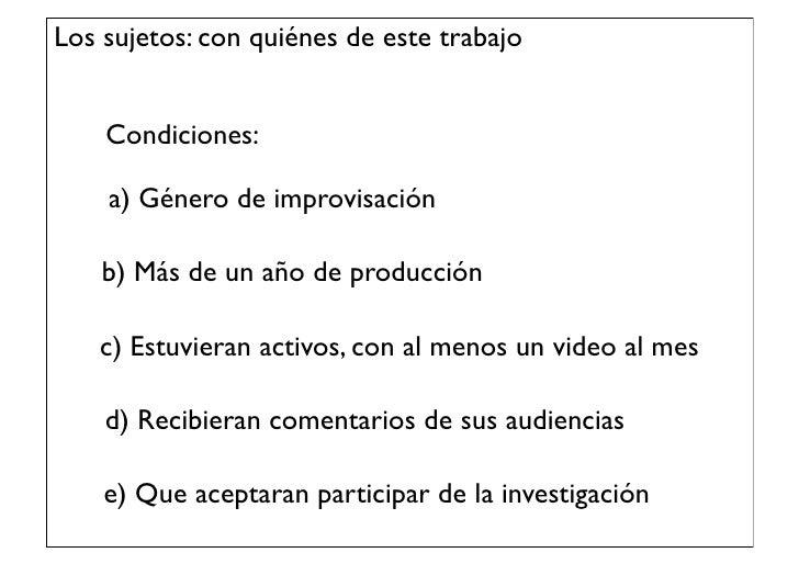 Los sujetos: con quiénes de este trabajo    Condiciones:    a) Género de improvisación    b) Más de un año de producción  ...