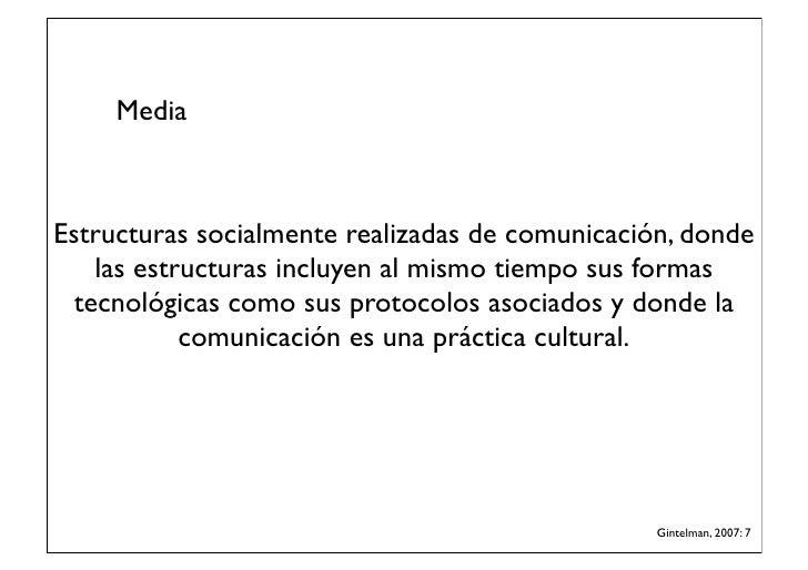 MediaEstructuras socialmente realizadas de comunicación, donde    las estructuras incluyen al mismo tiempo sus formas  tec...