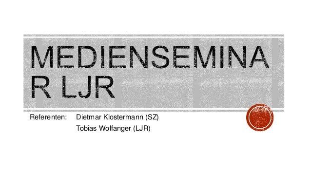 Referenten: Dietmar Klostermann (SZ) Tobias Wolfanger (LJR)