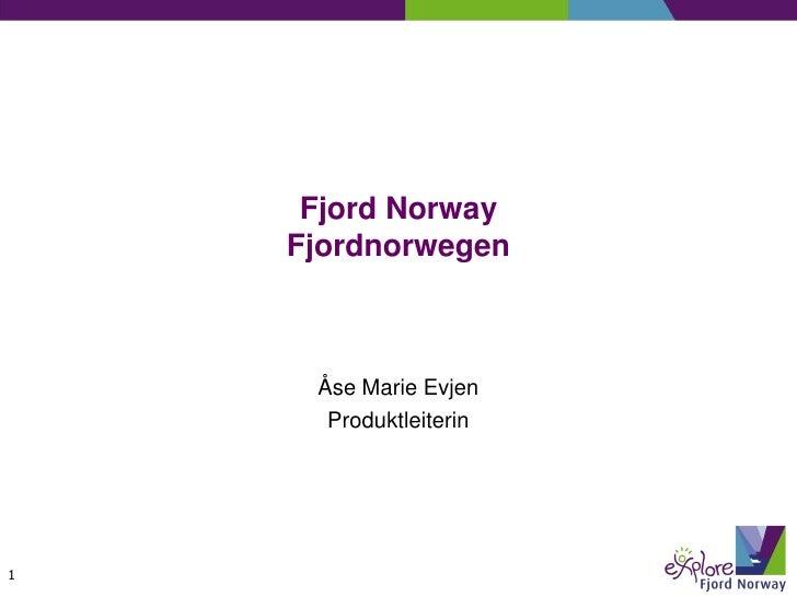 Fjord Norway     Fjordnorwegen         Åse Marie Evjen       Produktleiterin     1