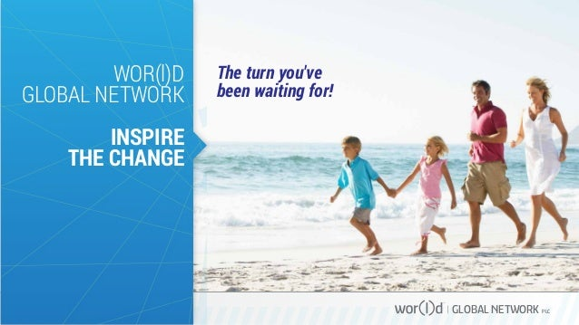 WOR(l)D GLOBAL NETWORK  The turn you've been waiting for!  INSPIRE THE CHANGE  GLOBAL NETWORK PLC