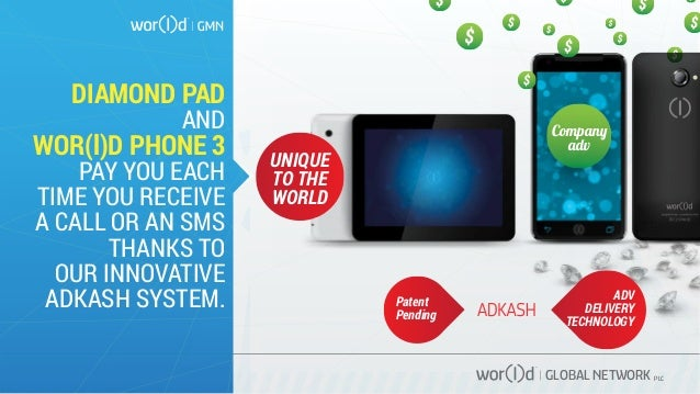 GLOBAL NETWORK PLC DIAMOND PAD AND WOR(l)D PHONE 3 PAY YOU EACH TIME YOU RECEIVE A CALL OR AN SMS THANKS TO OUR INNOVATIVE...