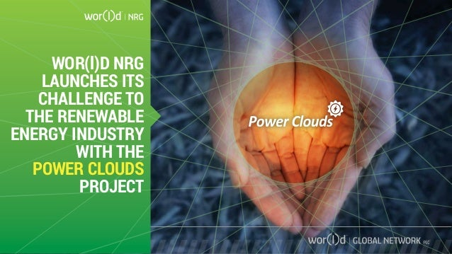WOR(l)D NRG LAUNCHES ITS CHALLENGE TO THE RENEWABLE ENERGY INDUSTRY WITH THE POWER CLOUDS PROJECT