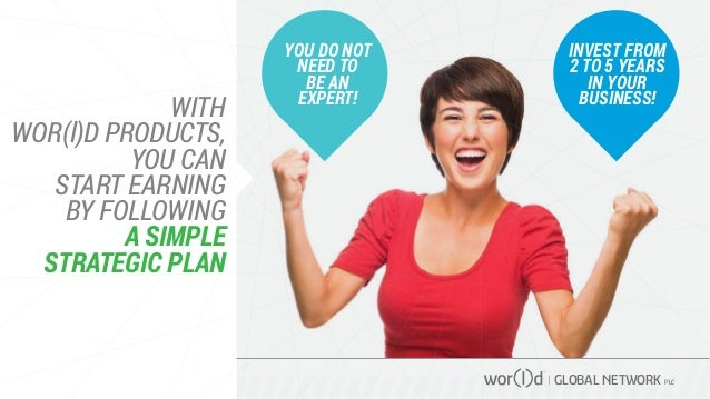 GLOBAL NETWORK PLC WITH WOR(l)D PRODUCTS, YOU CAN START EARNING BY FOLLOWING A SIMPLE STRATEGIC PLAN YOU DO NOT NEED TO BE...