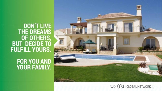 DON'T LIVE THE DREAMS OF OTHERS, BUT DECIDE TO FULFILL YOURS. FOR YOU AND YOUR FAMILY. GLOBAL NETWORK PLC