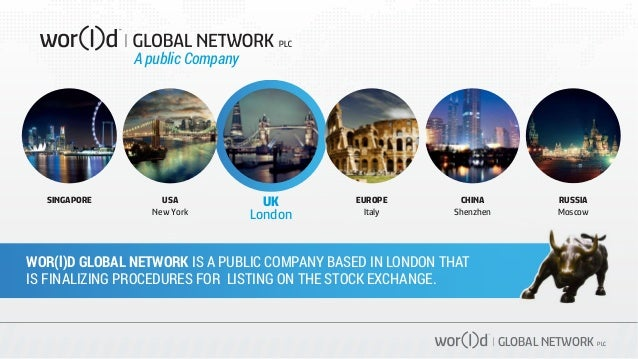 GLOBAL NETWORK PLC UK London USA New York EUROPE Italy SINGAPORE CHINA Shenzhen RUSSIA Moscow WOR(l)D GLOBAL NETWORK IS A ...