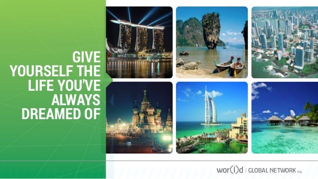 GIVE YOURSELF THE LIFE YOU'VE ALWAYS DREAMED OF GLOBAL NETWORK PLC