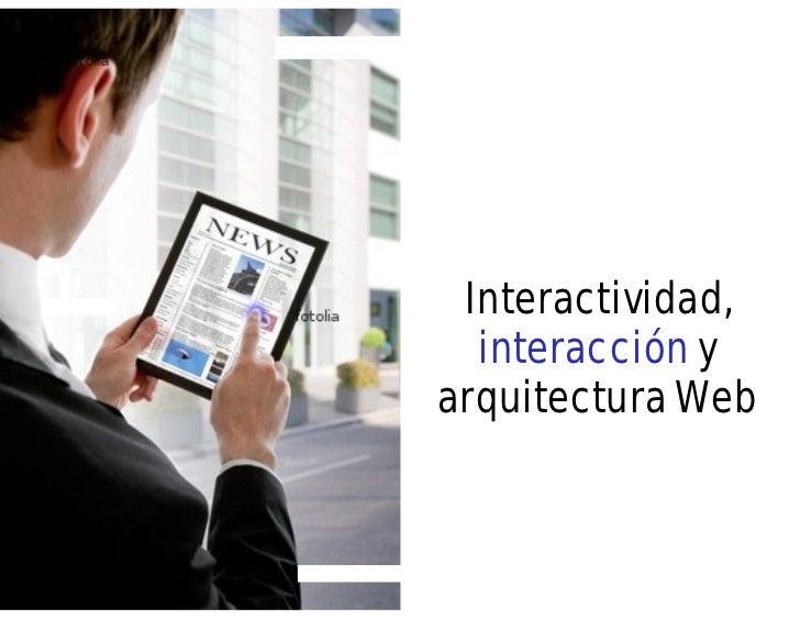 Interactividad,  interacción yarquitectura Web