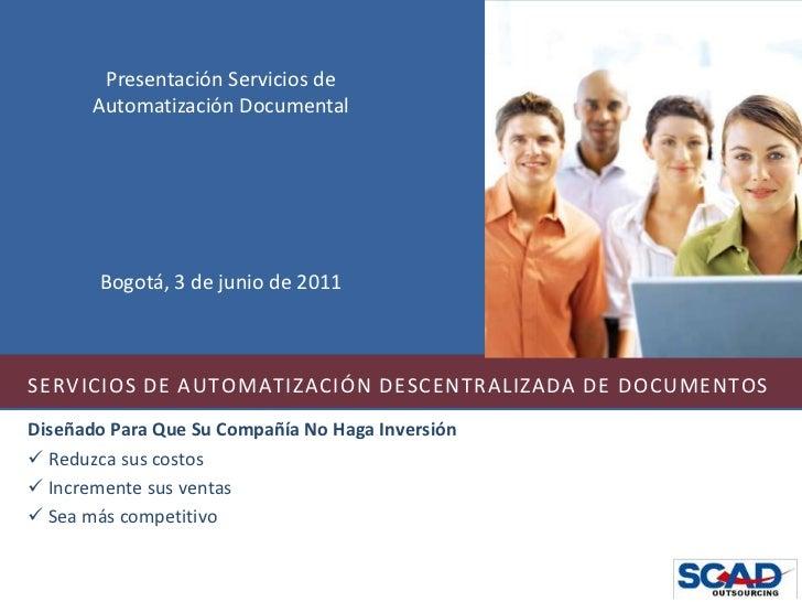 Presentación Servicios de Automatización Documental<br />Bogotá, 3 de junio de 2011<br />SERVICIOS DE AUTOMATIZACIÓN DESCE...